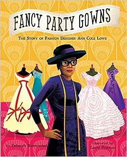 Fancy Party Gowns The Story Of Fashion Designer Ann Cole Lowe Blumenthal Deborah Freeman Laura 9781499802399 Amazon Com Books