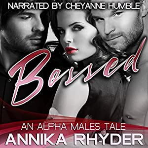 Bossed: An Alpha Males Tale Audiobook