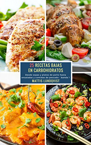25 Recetas Bajas en Carbohidratos - banda 1: Desde sopas y platos de pollo hasta