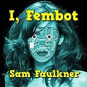 I, Fembot (Fembot Sally Book 1) | Samantha Faulkner