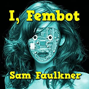 I, Fembot (Fembot Sally Book 1) Audiobook