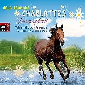 Wir sind doch Freunde (Charlottes Traumpferd 5) Hörbuch