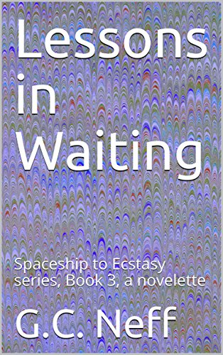 Lessons in Waiting: Spaceship to Ecstasy series, Book 3, a novelette