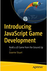 Introducing JavaScript Game Development: Build a 2D Game from the Ground Up Kindle Edition