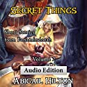 Secret Things: Short Stories from Panamindorah, Volume 2 Audiobook by Abigail Hilton Narrated by Abigail Hilton