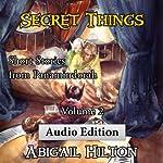 Secret Things: Short Stories from Panamindorah, Volume 2 | Abigail Hilton