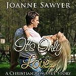Christian Romance: It's Only Love...   Joanne Sawyer