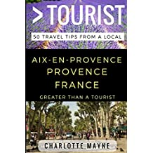 Greater Than a Tourist – Aix-en-Provence Provence France: 50 Travel Tips from a Local