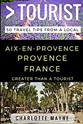 Greater Than a Tourist - Aix-en-Provence Provence France: 50 Travel Tips from a Local