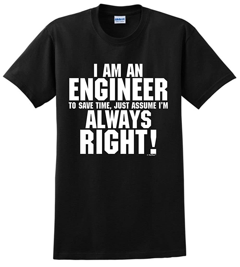 b28d70794 Amazon.com: I'm An Engineer Save Time Always Assume I'm Right T-Shirt:  Clothing