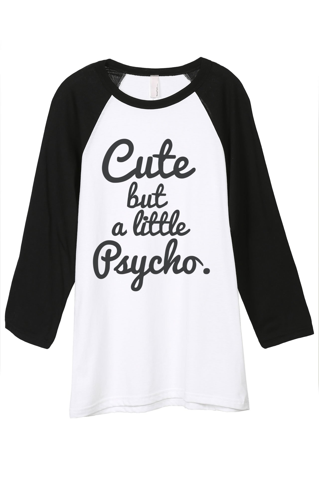 Thread Tank Cute But A Little Psycho Unisex 3 4 Sleeves Baseball Raglan T Shirt Tee 1148