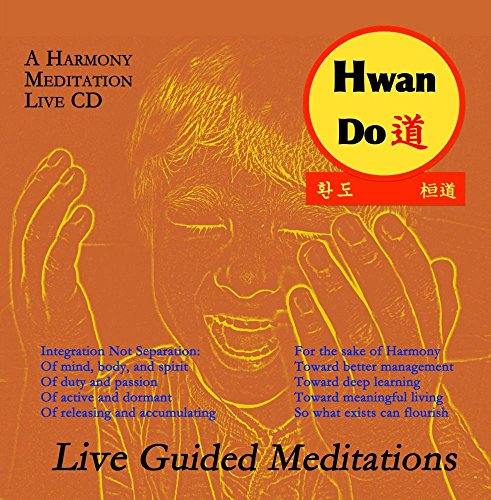 HwanDo : A Harmony Meditation CD Toward Better Management, Toward Meaningful Living, So What Exists Can Flourish