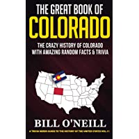 The Great Book of Colorado: The Crazy History of Colorado with Amazing Random Facts & Trivia (A Trivia Nerds Guide to…