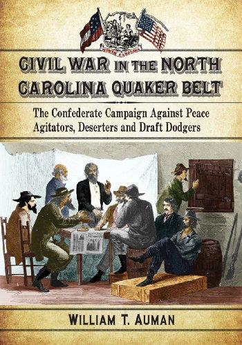 Civil War in the North Carolina Quaker Belt: The Confederate Campaign Against Peace Agitators, Deserters and Draft Dodgers