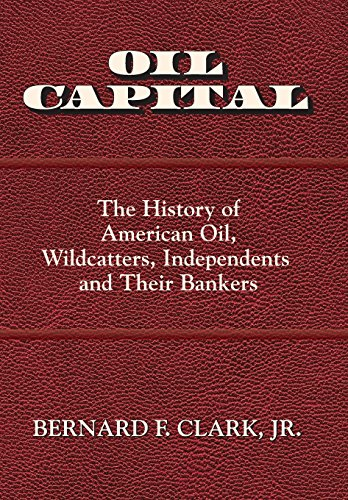 Oil Capital: The History of American Oil, Wildcatters, Independents and Their Bankers by Ingramcontent