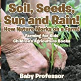 Soil, Seeds, Sun and Rain! How Nature Works - Best Reviews Guide