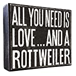 JennyGems - All You Need is Love and a Rottweiler - Real Wood Stand Up Box Sign - Rottweiler Gift Series, Rottweiler Moms and Owners, Rottweiler Quotes 6