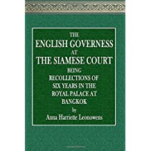 The English Governess at the Siamese Court: Being Recollections of  Six Years in the Royal Palace at Bangkok