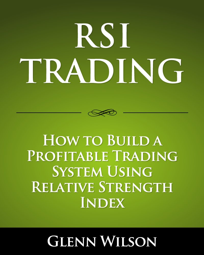 RSI Trading: How to Build a Profitable Trading System Using Relative  Strength Index eBook: Glenn Wilson: Amazon com au: Kindle Store