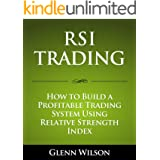 RSI Trading: How to Build a Profitable Trading System Using Relative Strength Index (English Edition)