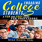 Engaging College Students: A Fun and Edgy Guide for Professors | Mike Kowis