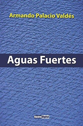 Aguas fuertes: (Con notas)(Biografia) (Spanish Edition) [Armando Palacio Valdes - Jan Oliveira] (Tapa Blanda)