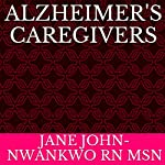 Alzheimer's Caregivers: Senior Care Book 2 | Jane John-Nwankwo RN MSN