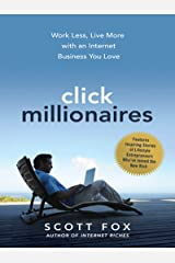 Click Millionaires: Work Less, Live More with an Internet Business You Love Kindle Edition
