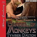 Barrel of Monkeys: Drunk Monkeys, Book 5 | Tymber Dalton