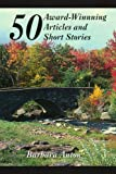 50 Award-Winning Articles and Short Stories, Barbara Anton, 1441520678