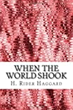When the World Shook, H. Rider Haggard, 1489502785