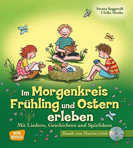 Im Morgenkreis Frühling und Ostern erleben - Mit Liedern, Geschichten und Spielideen (Lieder, Geschichten und Spielideen für den Morgenkreis)