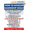 How to Develop Leadership Skills: Become an Effective Leader at Work, Home and in the Community (Life Matters Book 7)