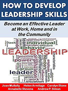 How to Develop Leadership Skills: Become an Effective Leader at Work, Home and in the Community (Life Matters Book 7) by [Mullally, Joan, Stone, Carolyn, Stevens, Annabelle, Armitage, Helen, Simon, Andrew P.]