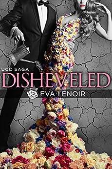 Disheveled (UCC Saga Book 1) by [LeNoir, Eva]