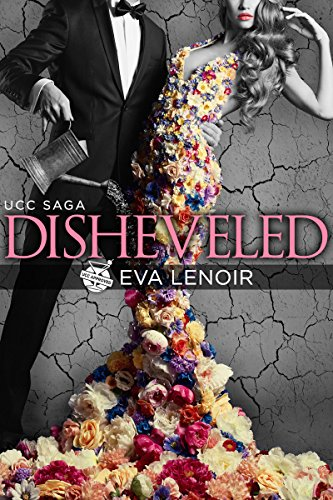 Disheveled (UCC Saga Book 1) by [LeNoir, Eva]