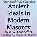 Ancient Ideals in Modern Masonry: Theosophical Classics | C. W. Leadbeater