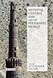 img - for Medieval Central Asia and the Persianate World: Iranian Tradition and Islamic Civilisation (I.B. Tauris & Bips Persian Studies) book / textbook / text book