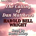 The Calling of Dan Matthews Audiobook by Harold Bell Wright Narrated by David Sharp