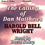 The Calling of Dan Matthews | Harold Bell Wright