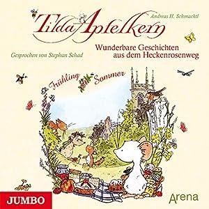 Wunderbare Geschichten aus dem Heckenrosenweg: Frühling und Sommer (Tilda Apfelkern) Hörbuch