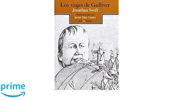 Los viajes de Gulliver (Sexto Piso Ilustrado): Amazon.es: Jonathan Swift, Javier Sáez Castán, Antonio Rivero Taravillo: Libros