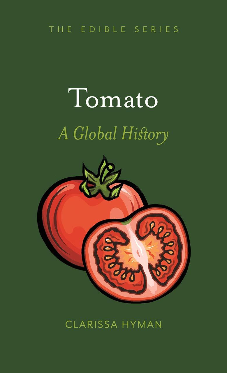 Tomato A Global History Edible Hyman Clarissa 9781789140835 Amazon Com Books