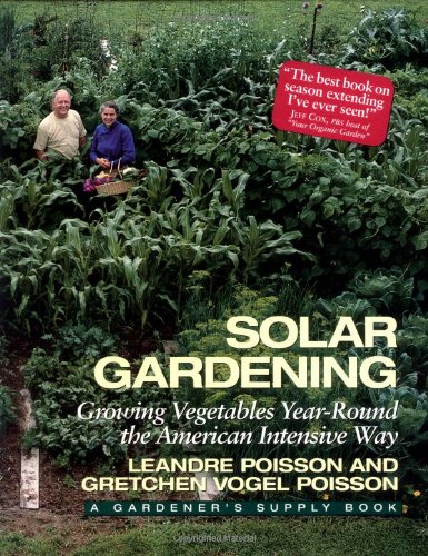 Solar Gardening  Growing Vegetables Year Round The American Intensive Way  Real Goods Independent Living Book