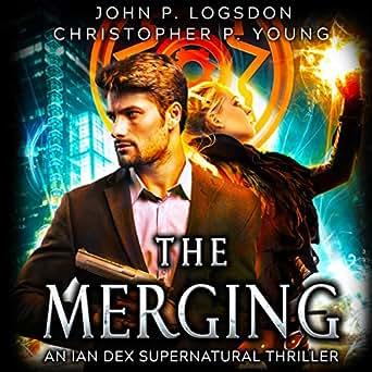 Amazon com: The Merging: An Ian Dex Supernatural Thriller