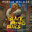 Black Orchid Blues Audiobook by Persia Walker Narrated by Marti Dumas