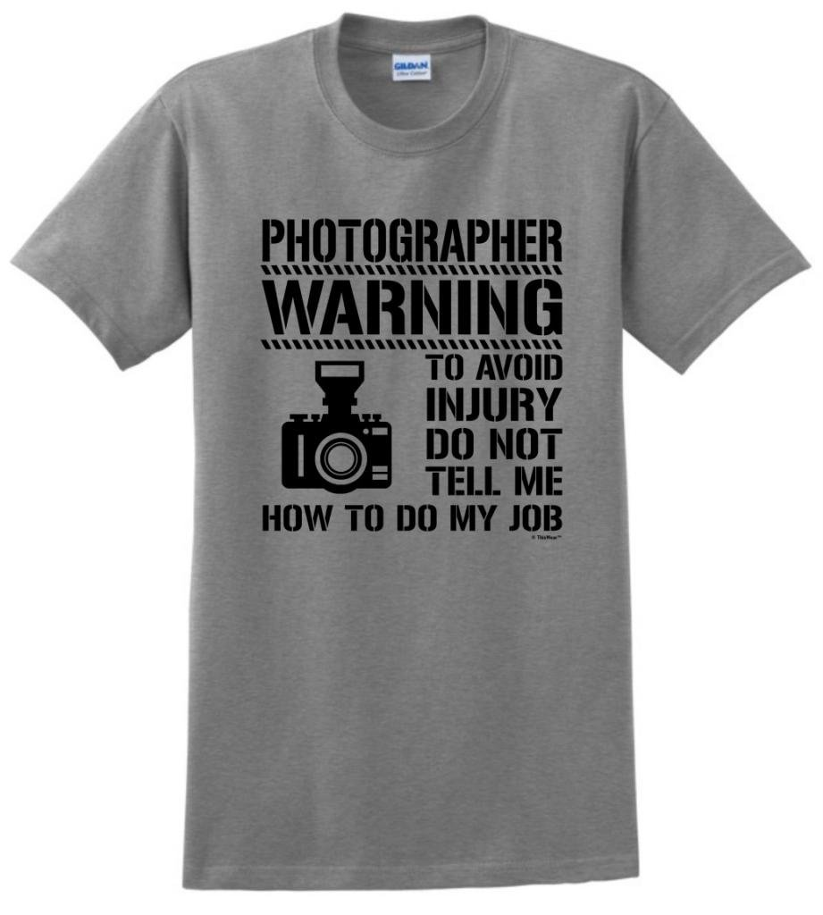 Avoid Injury Dont Tell How To Do Job Photographer T-Shirt Large Sport Grey