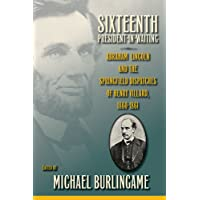 Sixteenth President-in-Waiting: Abraham Lincoln and the Springfield Dispatches of Henry Villard, 1860-1861