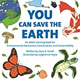 img - for You Can Save the Earth Adult Coloring Book: For Environmental Awareness, Conservation, and Sustainability book / textbook / text book