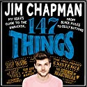 147 Things: My User's Guide to the Universe, from Black Holes to Bellybuttons Audiobook by Jim Chapman Narrated by Jim Chapman